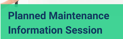 Changes to Planned Maintenance Information Session